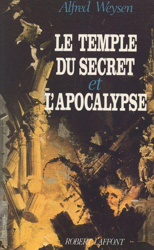 Le temple du secret et l'apocalypse  - Alfred Weysen