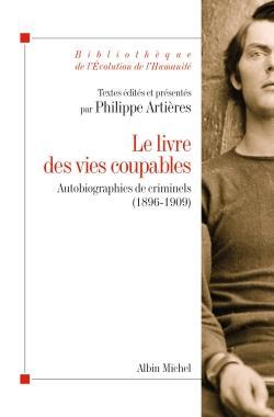 Le livre des vies coupables ; autobiographie de criminels (1896-1909)