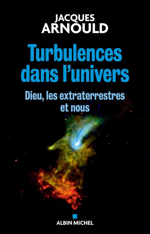 Turbulences dans l'univers ; Dieu, les extraterrestres et nous