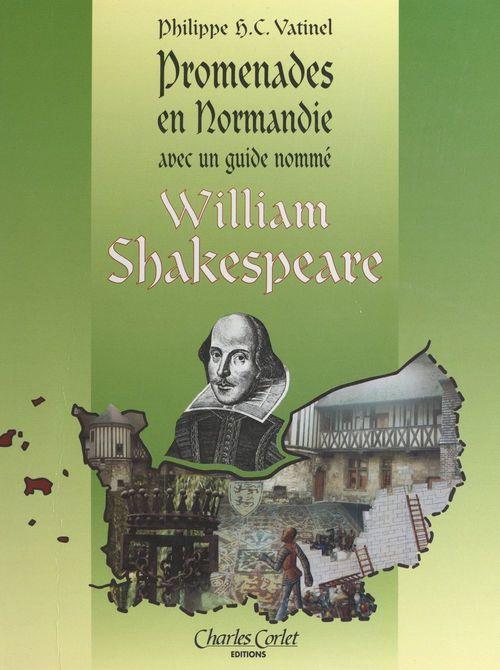 Promenades en Normandie avec William Shakespeare  - Philippe Vatinel