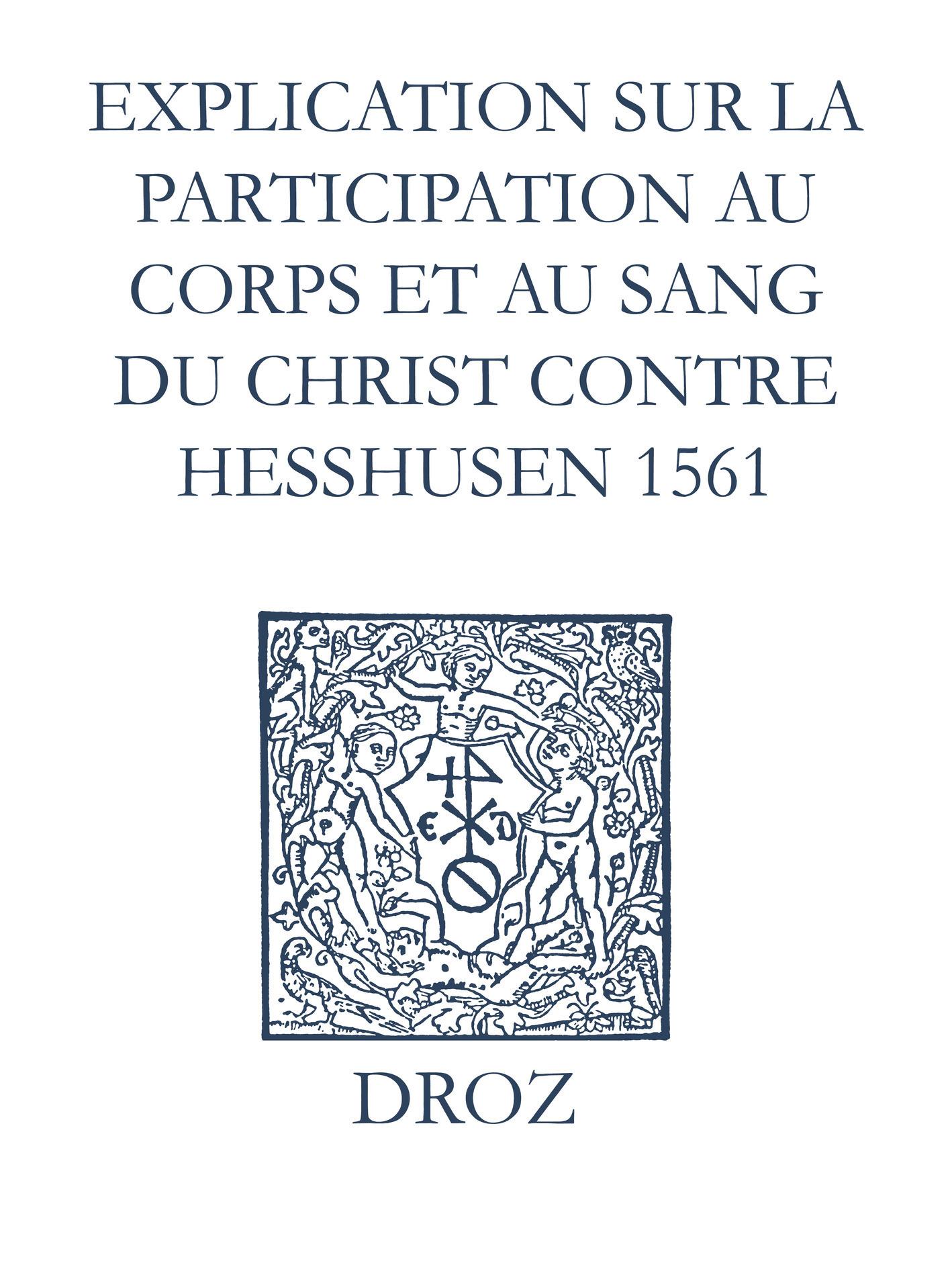 Recueil des opuscules 1566. Explication sur la participation au corps et au sang du Christ contre Heßhusen (1561)  - Laurence Vial-Bergon