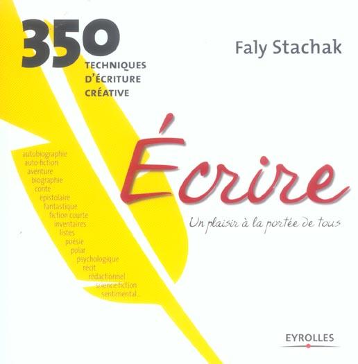Ecrire, Un Plaisir A La Portee De Tous ; 350 Techniques D'Ecriture Creative