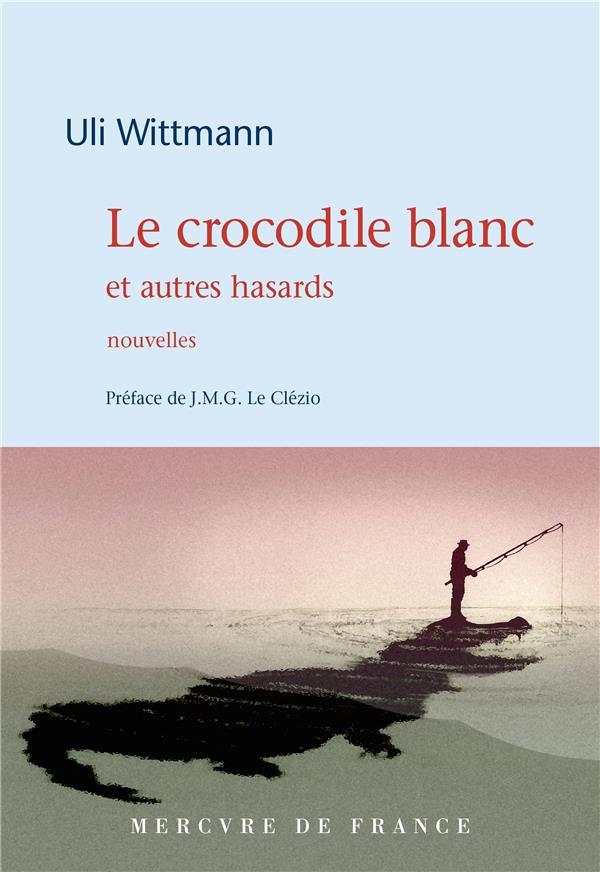 Le crocodile blanc et autres hasards