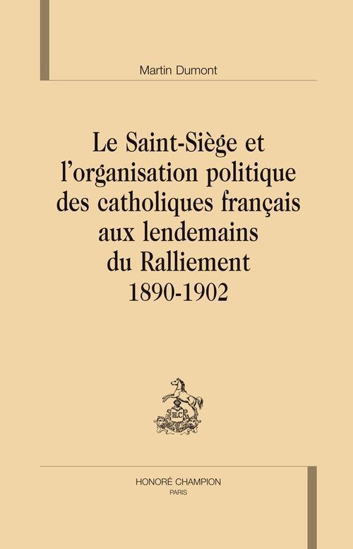 Le Saint-Siège et l'organisation politique des catholiques francais aux lendemains du ralliement 1890-1902