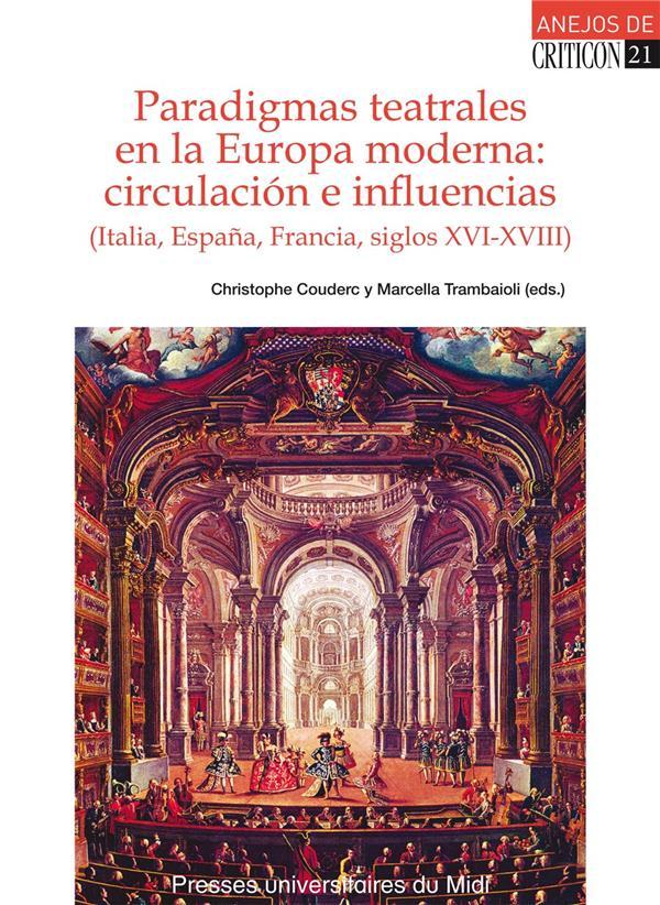 Paradigmas teatrales en la Europa moderna: circulación e influencias (Italia, España, Francia, siglos XVI-XVIII)