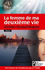 La femme de ma deuxième vie  - Jérôme-Arnaud WAGNER - Jerome-arnaud Wagner