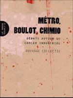 Couverture de Métro, boulot, chimio ; débats autour du cancer industriel