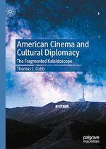 American Cinema and Cultural Diplomacy  - Thomas J. Cobb