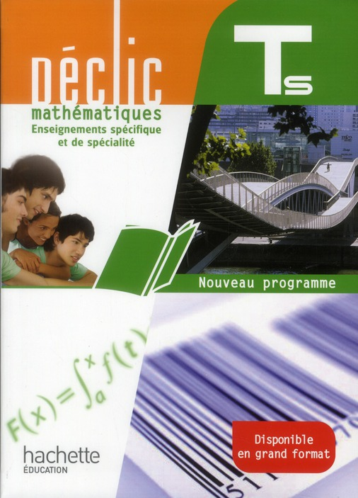 Declic; Mathematiques ; Terminales S ; Enseignement Specifique Et Specialite ; Livre De L'Eleve (Edition 2012)