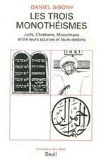 Vente Livre Numérique : Trois monotheismes. juifs, chretiens, musulmans entre leurs sources et leurs destins (les)  - Daniel Sibony