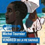 Vente AudioBook : Vendredi ou la vie sauvage  - Michel Tournier
