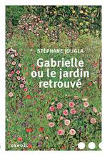 Vente Livre Numérique : Gabrielle ou le jardin retrouvé  - Stéphane Jougla