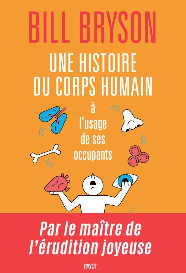 UNE HISTOIRE DU CORPS HUMAIN A L'USAGE DE SES OCCUPANTS