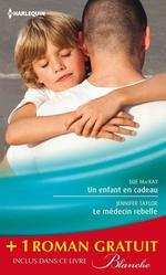Vente Livre Numérique : Un enfant en cadeau - Le médecin rebelle - Le pari du Dr Jordan  - Jennifer Taylor - Hazel Fisher