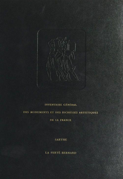 Inventaire général des monuments et des richesses de la France : Sarthe, canton La Ferté-Bernard