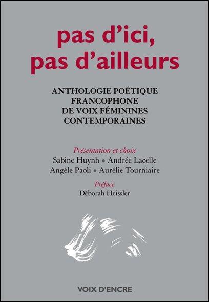 Pas D'Ici, Pas D'Ailleurs ; Anthologie Poetique Francophone De Voix Feminines Contemporaines