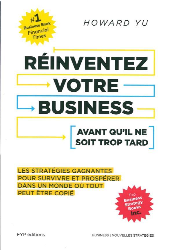 Réinventez votre business avant qu'il ne soit trop tard ; les stratégies gagnantes pour survivre et prospérer dans un monde où tout peut être copié
