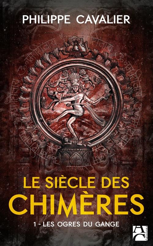 Le siècle des chimères t.1 ; les ogres du Gange
