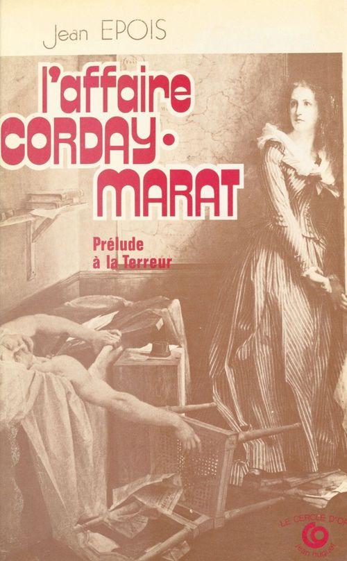 L'Affaire Corday-Marat : Prélude à la Terreur