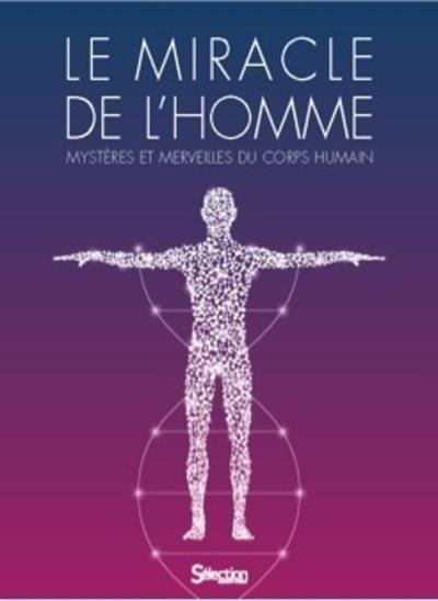 Le miracle de l'homme ; mystères et merveilles du corps humain