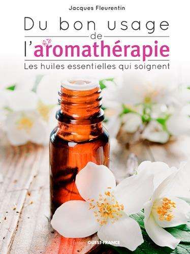 Du bon usage de l'aromathérapie ; les huiles essentielles qui soignent
