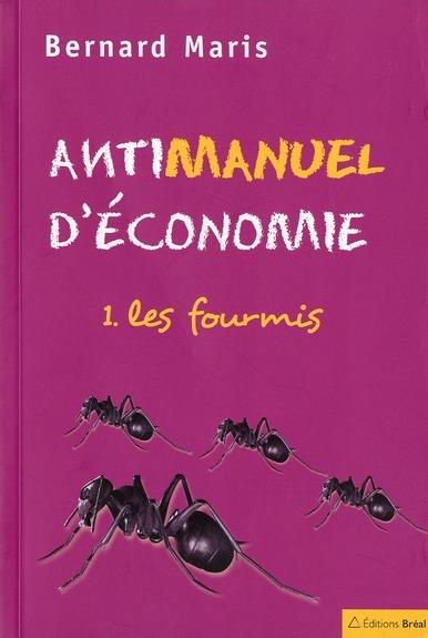 BERNARD MARIS - ANTIMANUEL D'ECONOMIE T.1  -  LES FOURMIS