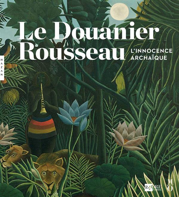 le Douanier Rousseau ; l'innocence archaïque