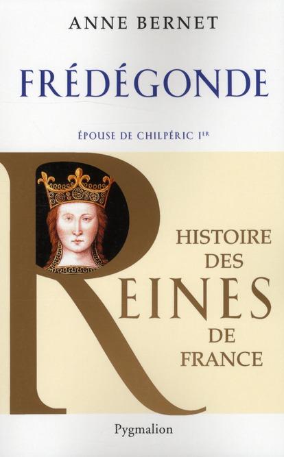 Histoire des reines de France ; Frédégonde, épouse de Chilpéric 1er