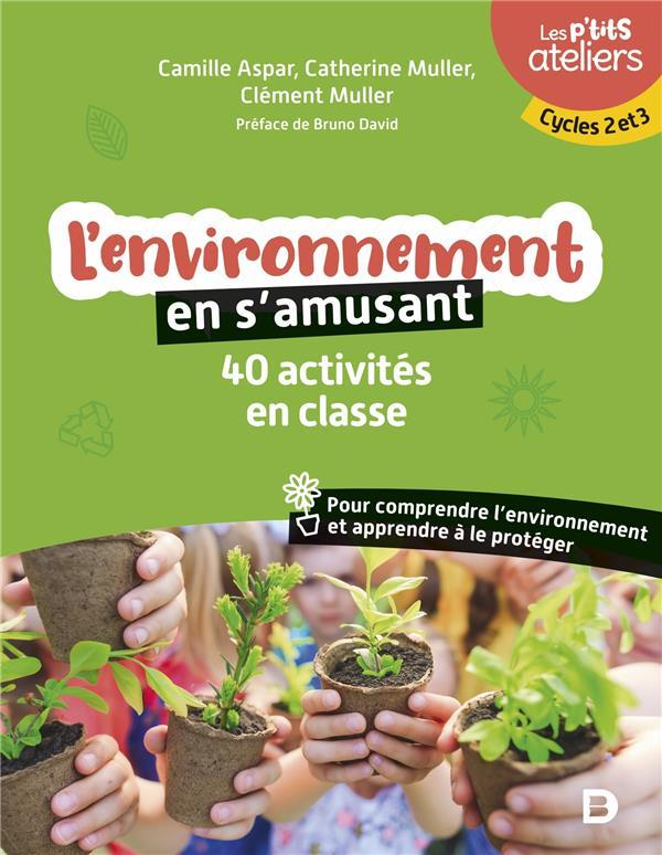 L'environnement en s'amusant : 40 activités en classe pour comprendre et protéger l'environnement