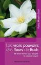 Les vrais pouvoirs des fleurs de Bach ; 38 elixirs floraux pour soigner le corps et l'esprit  - Flavia Mazelin Salvi