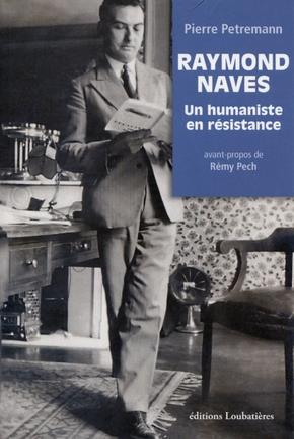 Raymond Naves ; un humaniste en résistance