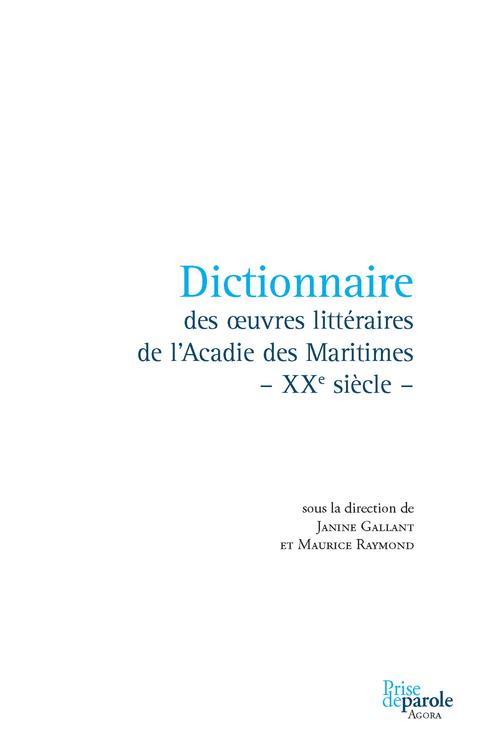 Dictionnaire des oeuvres acadiennes du xxe siecle. litterature