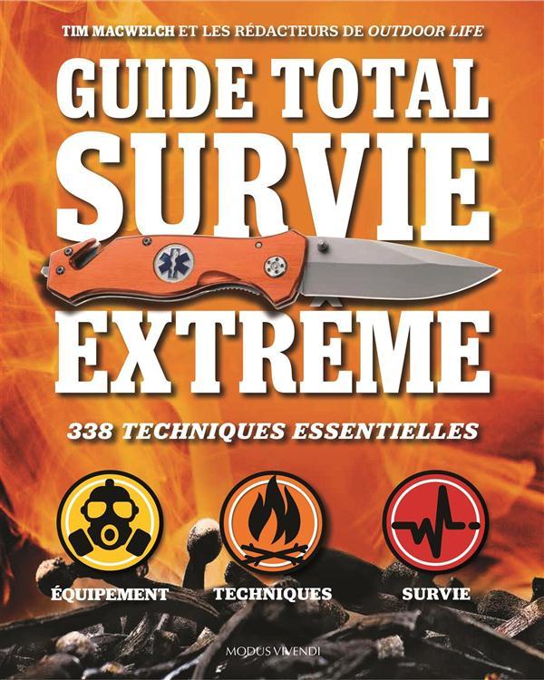 Guide total ; survie extrême ; 338 techniques essentielles