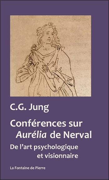 Conférences sur Aurélia de Nerval ; de l'art psychologique et visionnaire