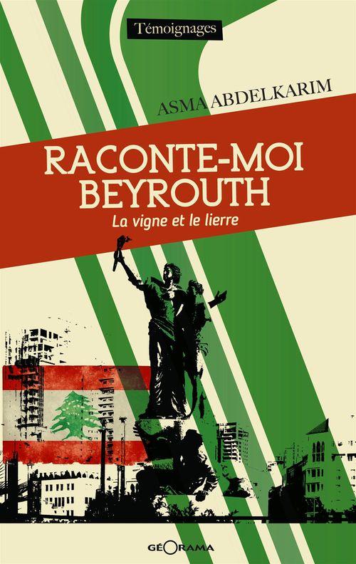 Raconte-moi Beyrouth ; la vigne et le lierre
