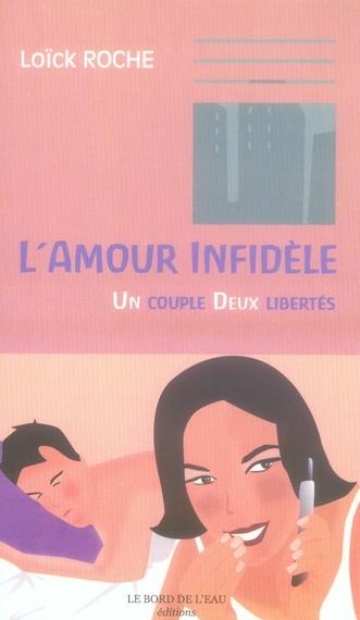 L'amour infidèle ; un couple deux libertés