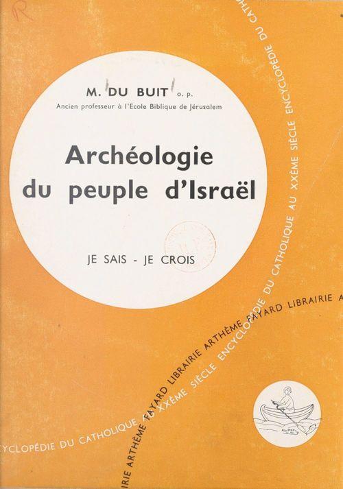 La Bible, livre de Dieu, livre des hommes (6). Archéologie du peuple d'Israël