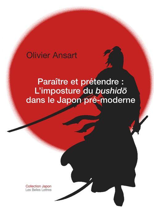 Paraitre et pretendre - l'imposture du bushido dans le japon pre-moderne