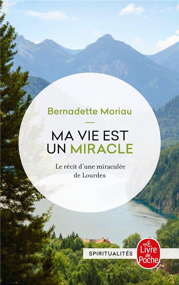 Ma vie est un miracle ; le récit d'une miraculée de Lourdes