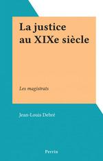 Vente Livre Numérique : La justice au XIXe siècle  - Jean-Louis Debré
