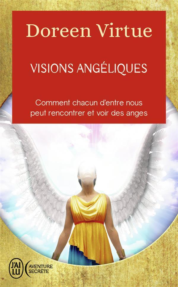 Visions angéliques ; comment chacun d'entre nous peut recontrer et voir des anges