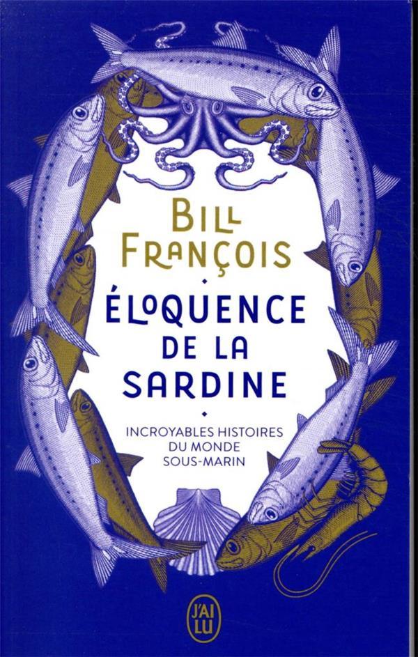 éloquence de la sardine ; incroyables histoires du monde sous-marin