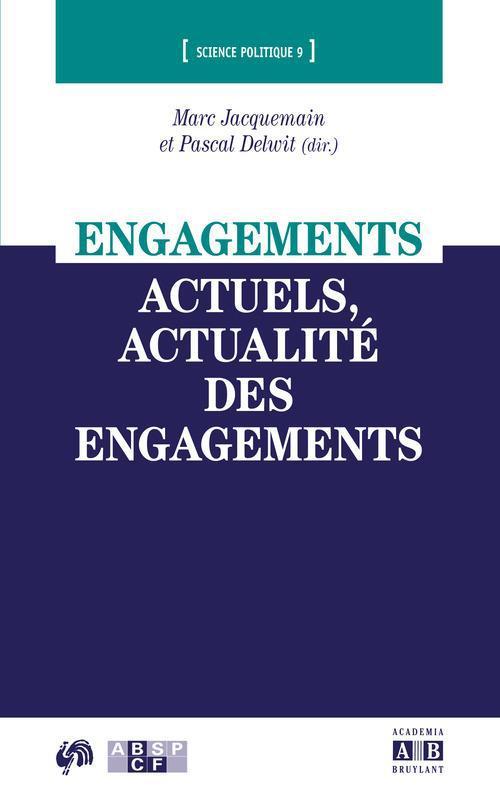 Engagements actuels, actualité des engagements  - Jacquemain  - Delwit
