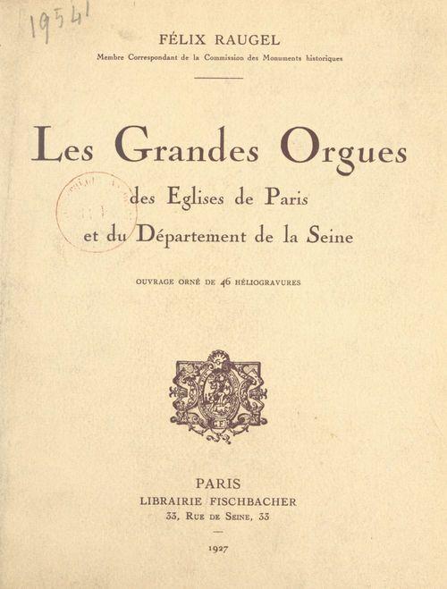 Les grandes orgues des églises de Paris et du département de la Seine