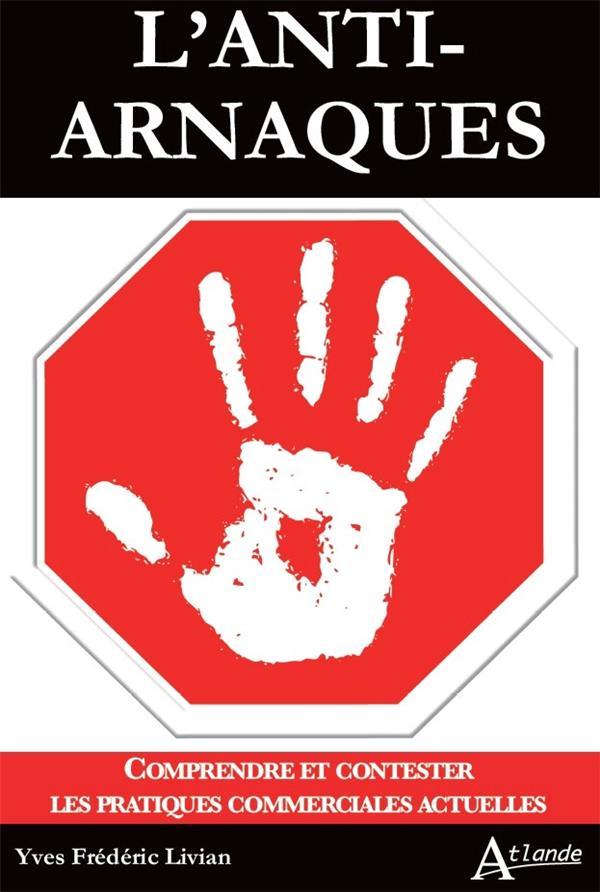 L'anti-arnaques ; comprendre et contester les pratiques commerciales actuelles