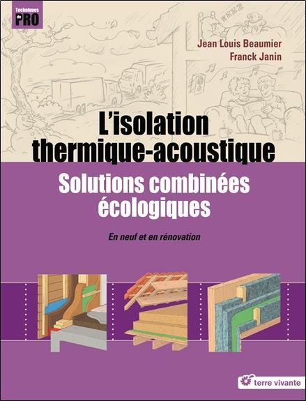 L'isolation thermique-acoustique ; solutions combinées écologiques ; en neuf et en rénovation