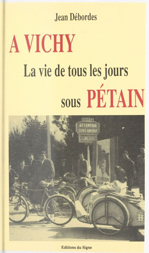 À Vichy : la vie de tous les jours sous Pétain
