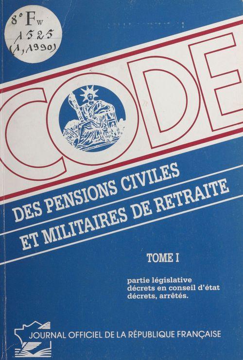 Code des pensions civiles et militaires de retraite (1) : Partie législative, décrets en Conseil d'État, décrets, arrêtés