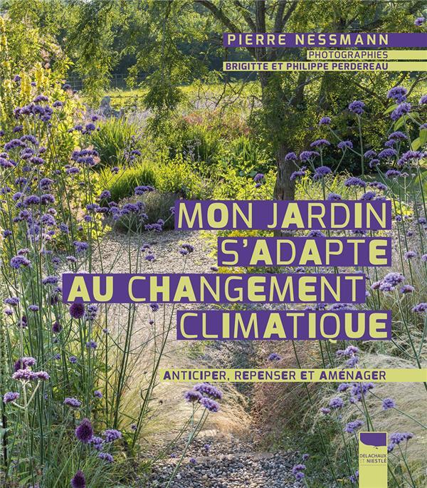Mon jardin s'adapte au changement climatique ; anticiper, repenser et aménager