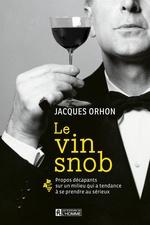 Le vin snob  - Jacques Orhon
